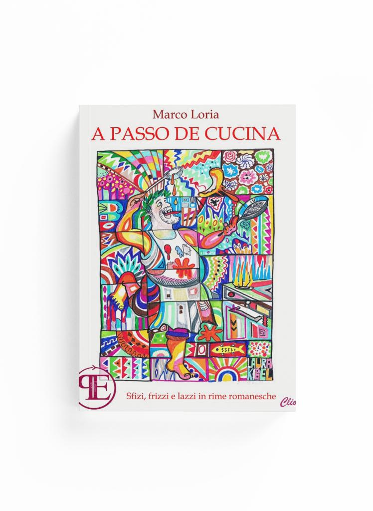 Book Cover: A passo de cucina: sfizi, frizzi e lazzi in rime romanesche (Marco Loria)