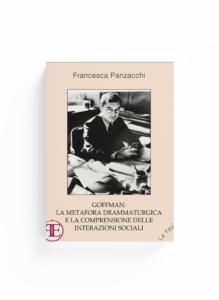 Book Cover: Goffman: la metafora drammaturgica e la comprensione delle interazioni sociali (Francesca Panzacchi)