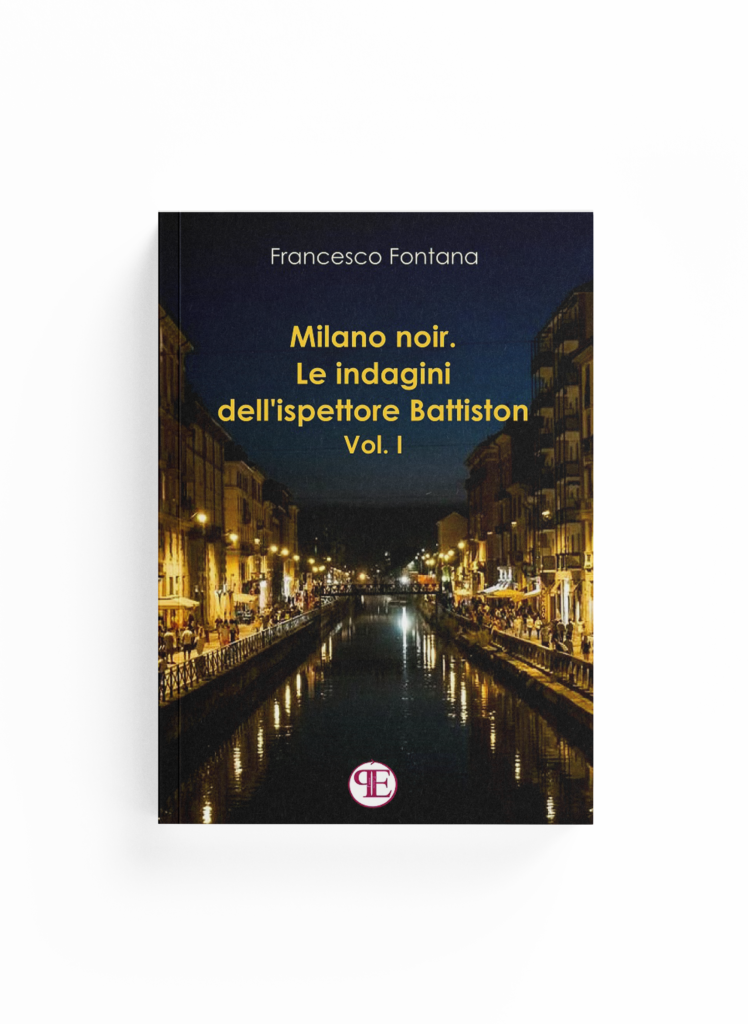 Book Cover: Milano noir. Le indagini dell'ispettore Battiston - Vol. I (Francesco Fontana)