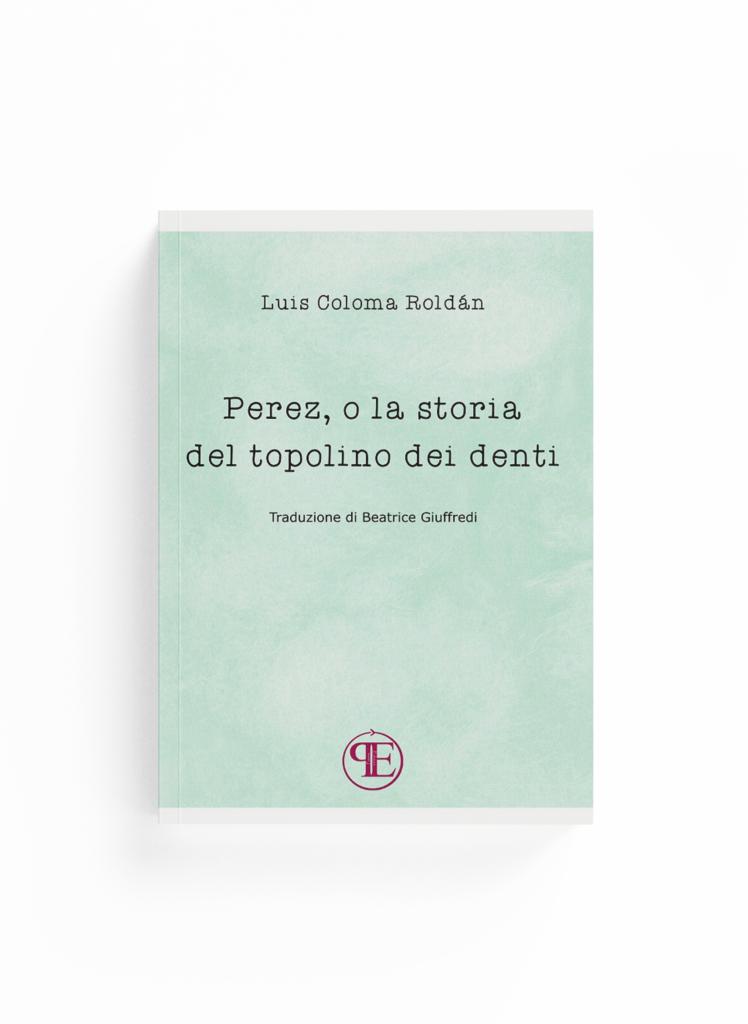 Book Cover: Perez, o la storia del topolino dei denti (Luis Coloma Roldàn - Traduzione di Beatrice Giuffredi)