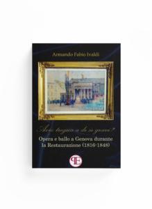 Book Cover: Avrò tregua a di' sì gravi? Opera e ballo a Genova durante la Restaurazione (1816-1848) (Armando F. Ivaldi)