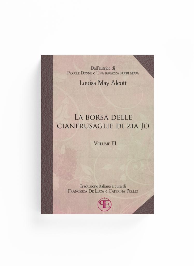 Book Cover: La borsa delle cianfrusaglie di Zia Jo - Vol. III (Louisa M. Alcott - Traduzione di Francesca De Luca e Caterina Pollio)
